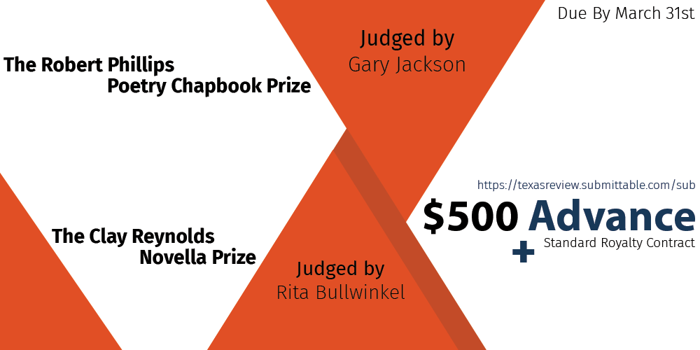 The Robert Phillips Poetry Chapbook Prize Judged by Gary Jackson - The Clay Reynolds Novella Prize Judged by Rita Bullwinkel - Due By March 31st - $500 Advance + Standard Royalty Contract
